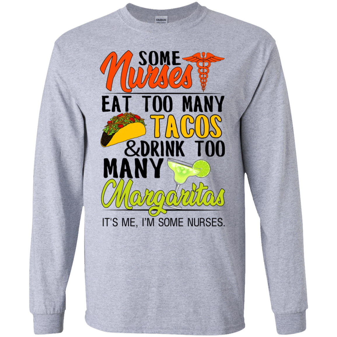 Some Nurses Eat Too Many Tacos & Drink Too Many Margaritas It's Me I'm Some Nurses T-Shirts & Hoodies 30-188-76452265-335 - Tee Ript
