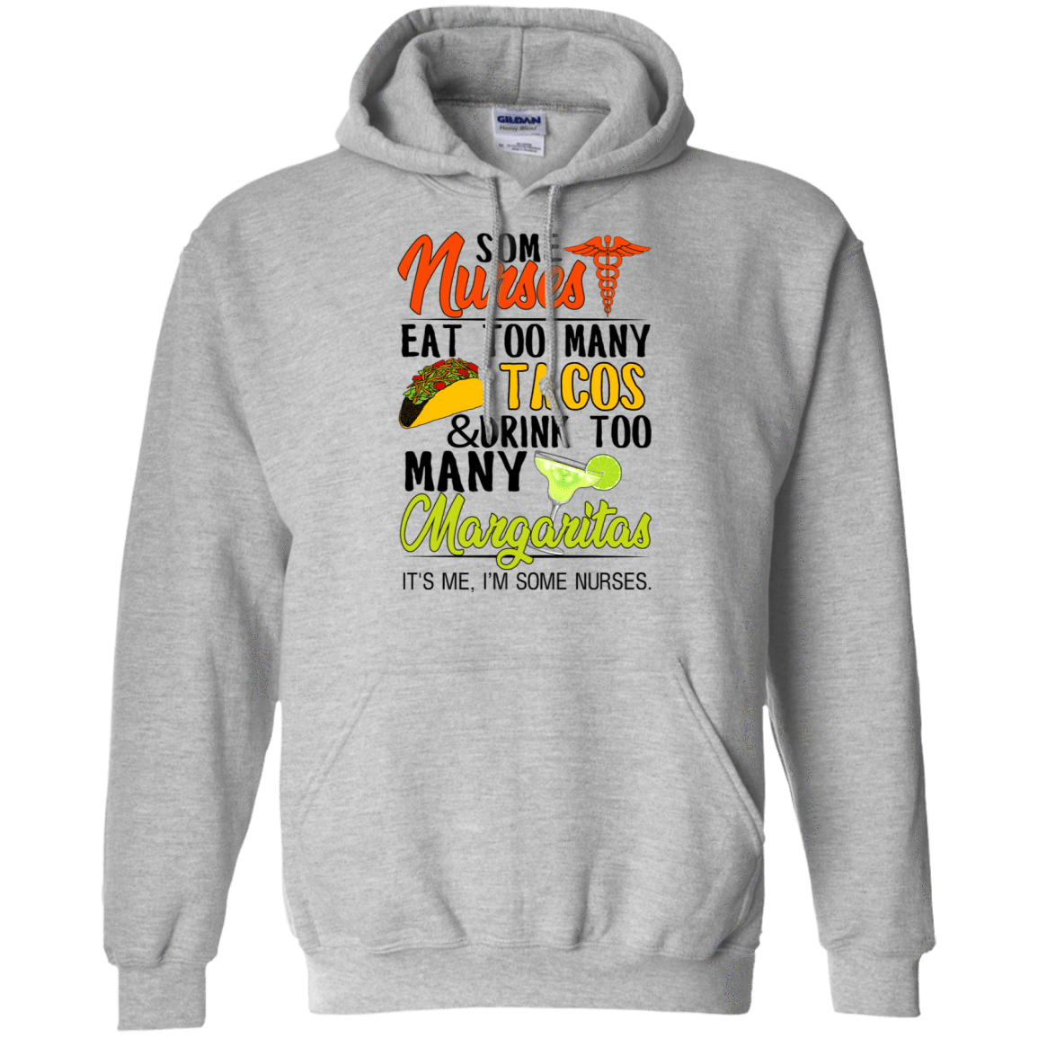 Some Nurses Eat Too Many Tacos & Drink Too Many Margaritas It's Me I'm Some Nurses T-Shirts & Hoodies 541-4741-76452266-23111 - Tee Ript
