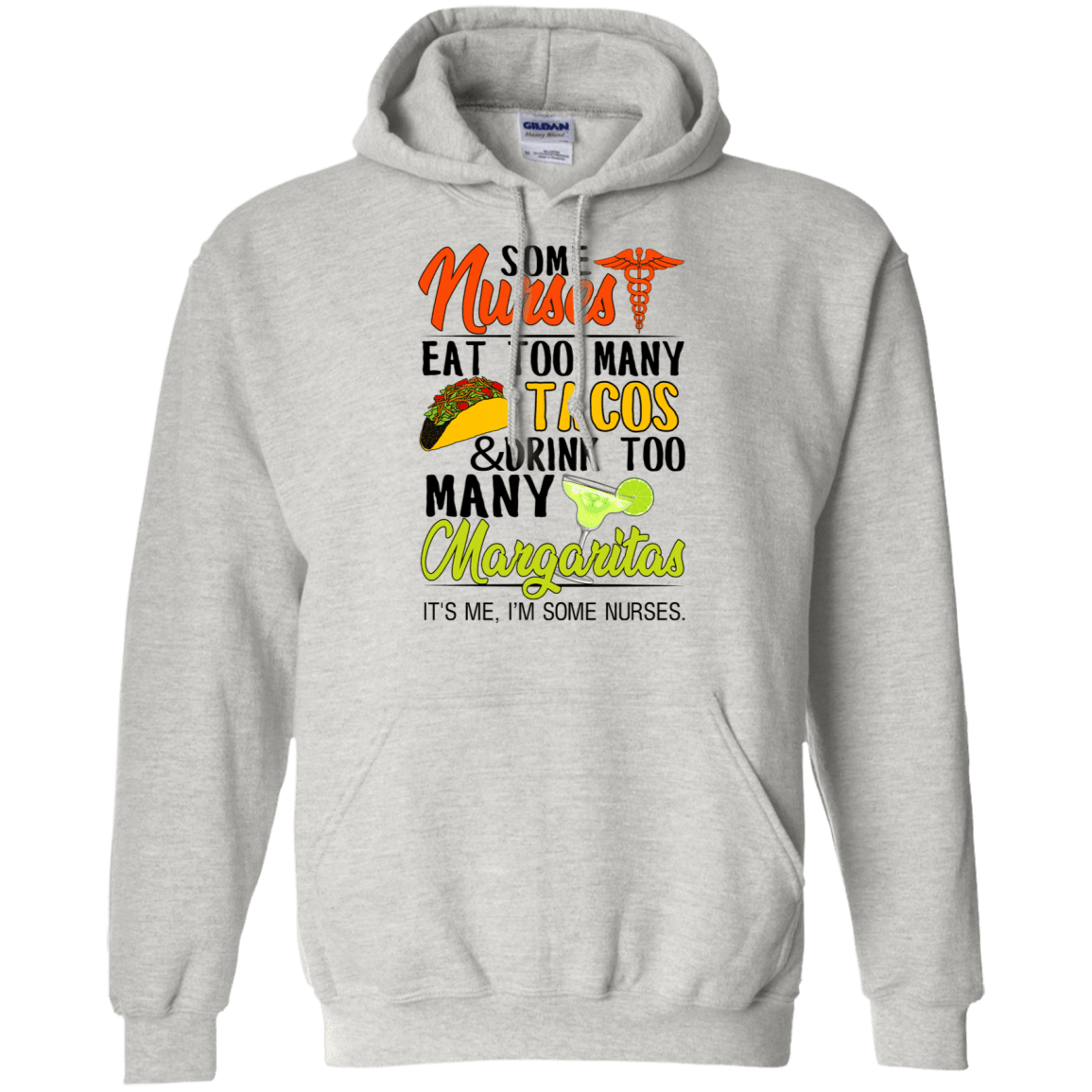 Some Nurses Eat Too Many Tacos & Drink Too Many Margaritas It's Me I'm Some Nurses T-Shirts & Hoodies 541-4748-76452266-23071 - Tee Ript