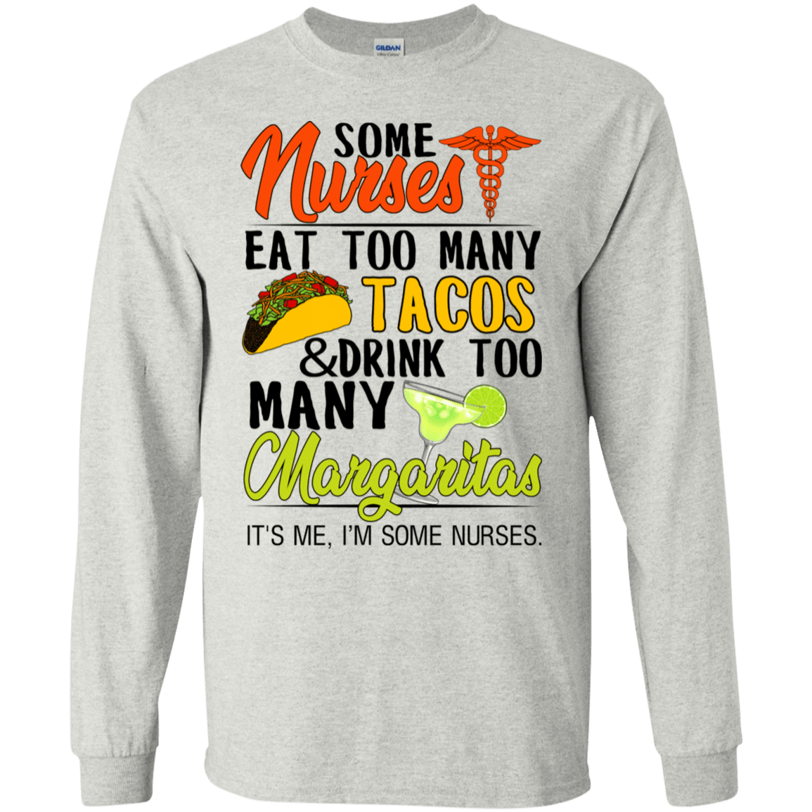 Some Nurses Eat Too Many Tacos & Drink Too Many Margaritas It's Me I'm Some Nurses T-Shirts & Hoodies 30-2112-76452265-10754 - Tee Ript