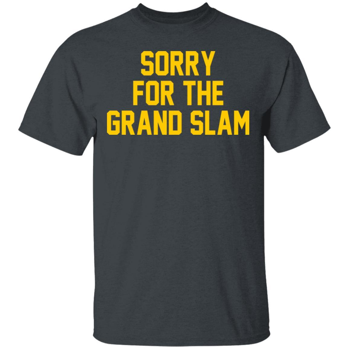 Sorry For The Grand Slam T-Shirts, Hoodies 1049-9957-88445020-48192 - Tee Ript