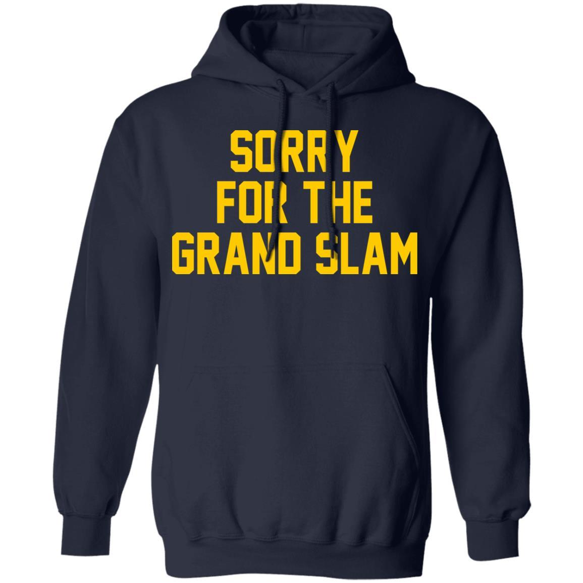 Sorry For The Grand Slam T-Shirts, Hoodies 541-4742-88445019-23135 - Tee Ript