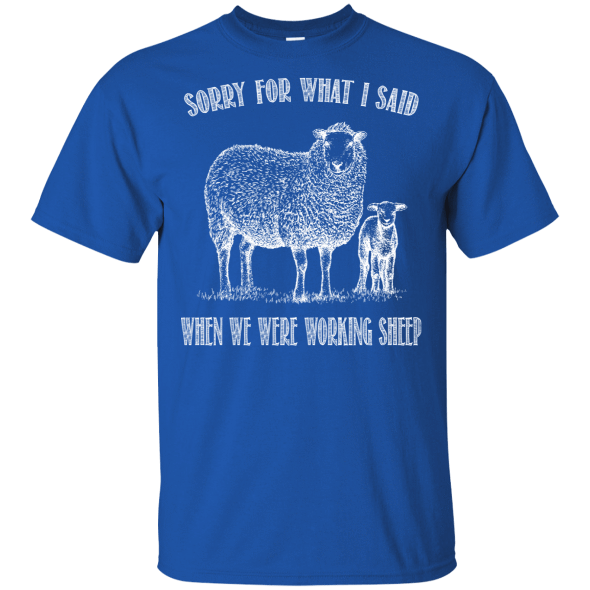 Sorry For What I Said When We Were Working Sheep 22-110-72789874-249 - Tee Ript