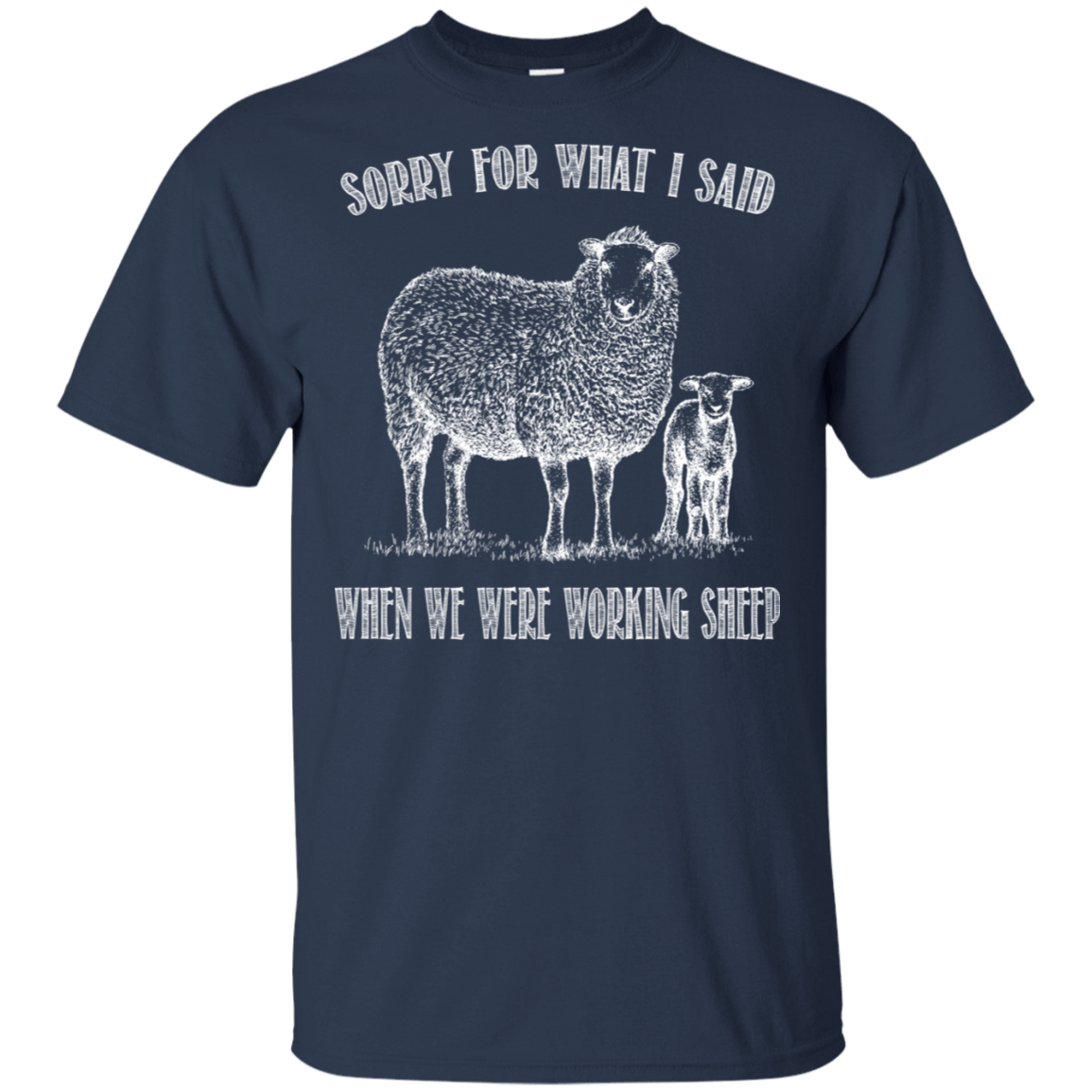Sorry For What I Said When We Were Working Sheep 22-111-72789874-250 - Tee Ript