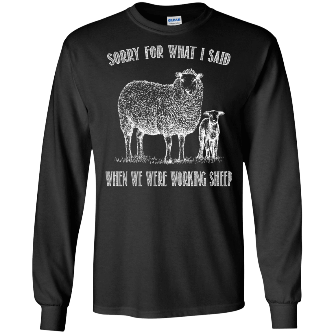 Sorry For What I Said When We Were Working Sheep 30-186-72789875-333 - Tee Ript