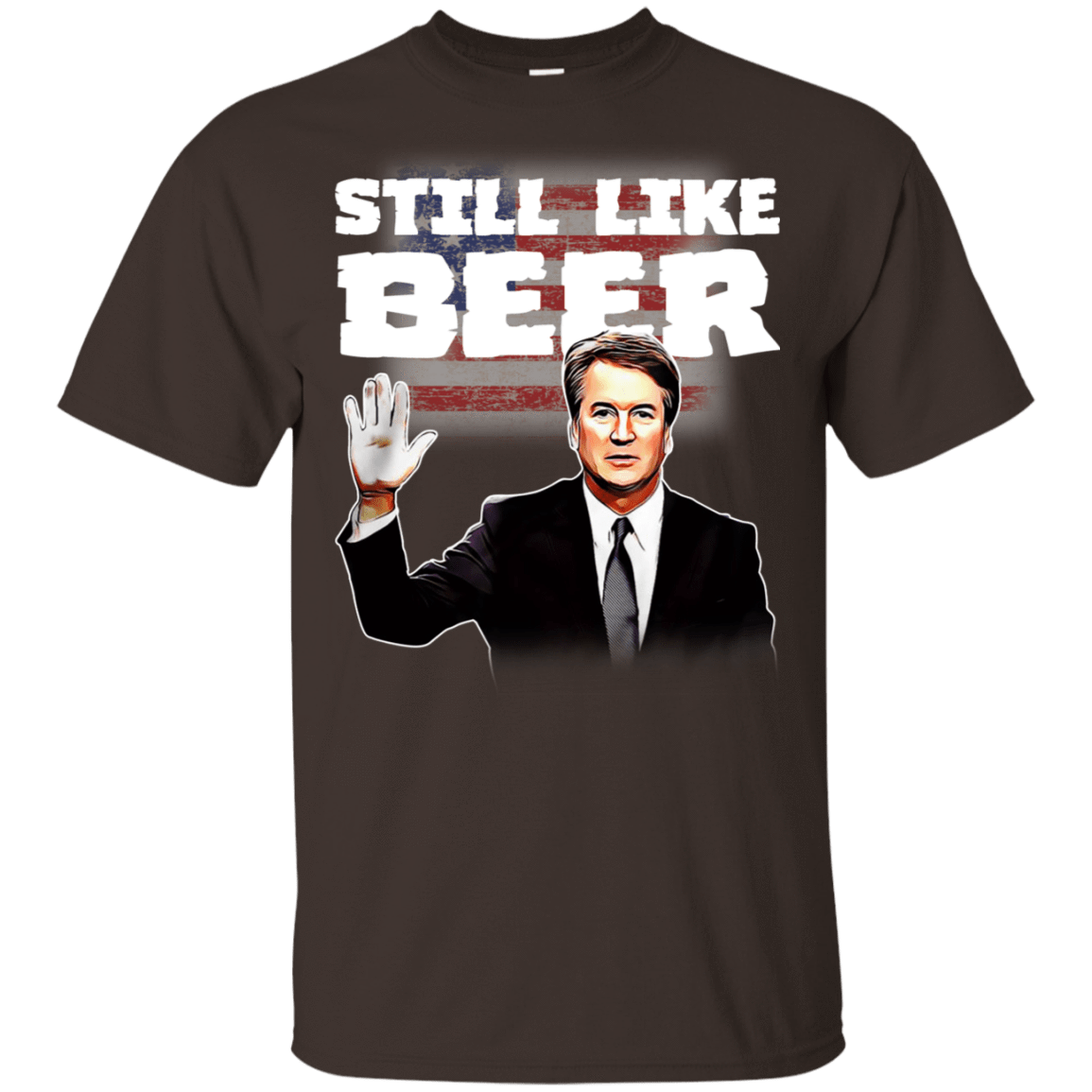 """Still Like Beer"" Judge Kavanaugh T-Shirts, Hoodie, Tank 22-2283-78870873-12087 - Tee Ript"