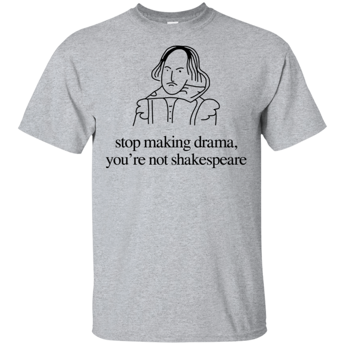 Stop Making Drama You're Not Shakespeare 22-115-72088086-254 - Tee Ript