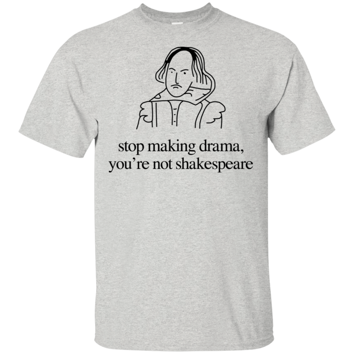 Stop Making Drama You're Not Shakespeare 22-2475-72088086-12568 - Tee Ript