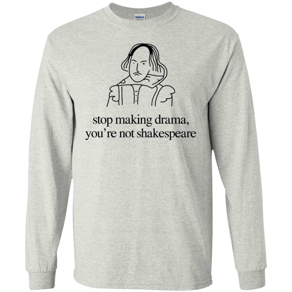 Stop Making Drama You're Not Shakespeare 30-2112-72088087-10754 - Tee Ript