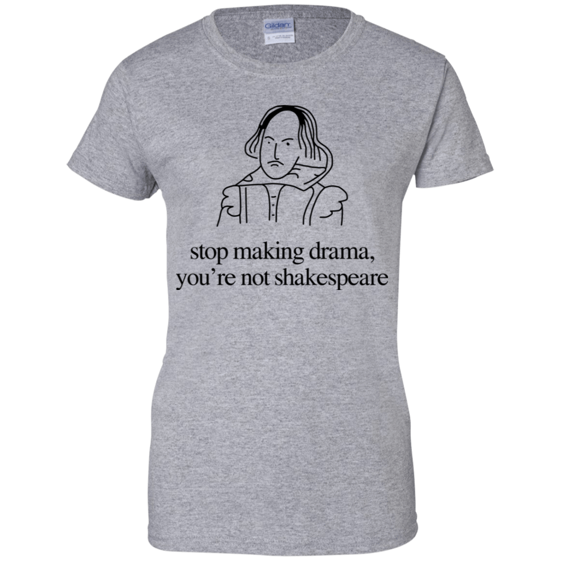 Stop Making Drama You're Not Shakespeare 939-9265-72088089-44821 - Tee Ript