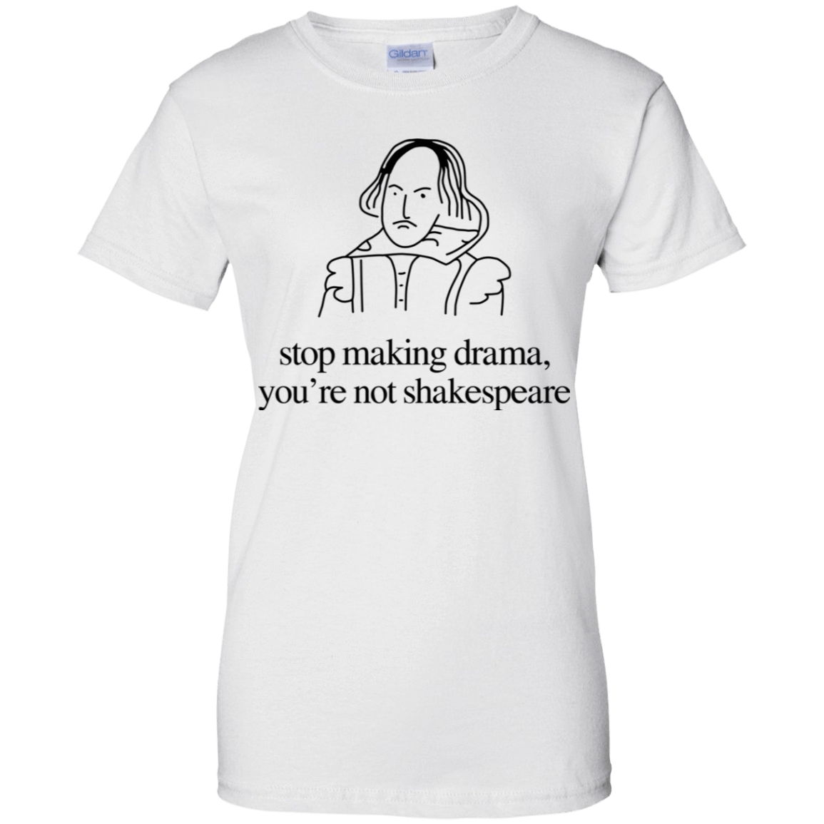 Stop Making Drama You're Not Shakespeare 939-9247-72088089-44814 - Tee Ript