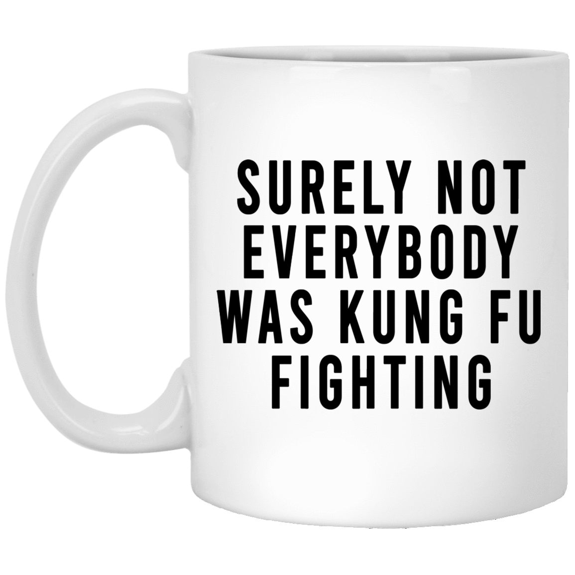 Surely Not Everybody Was Kung Fu Fighting Mug 1005-9786-88282880-47417 - Tee Ript