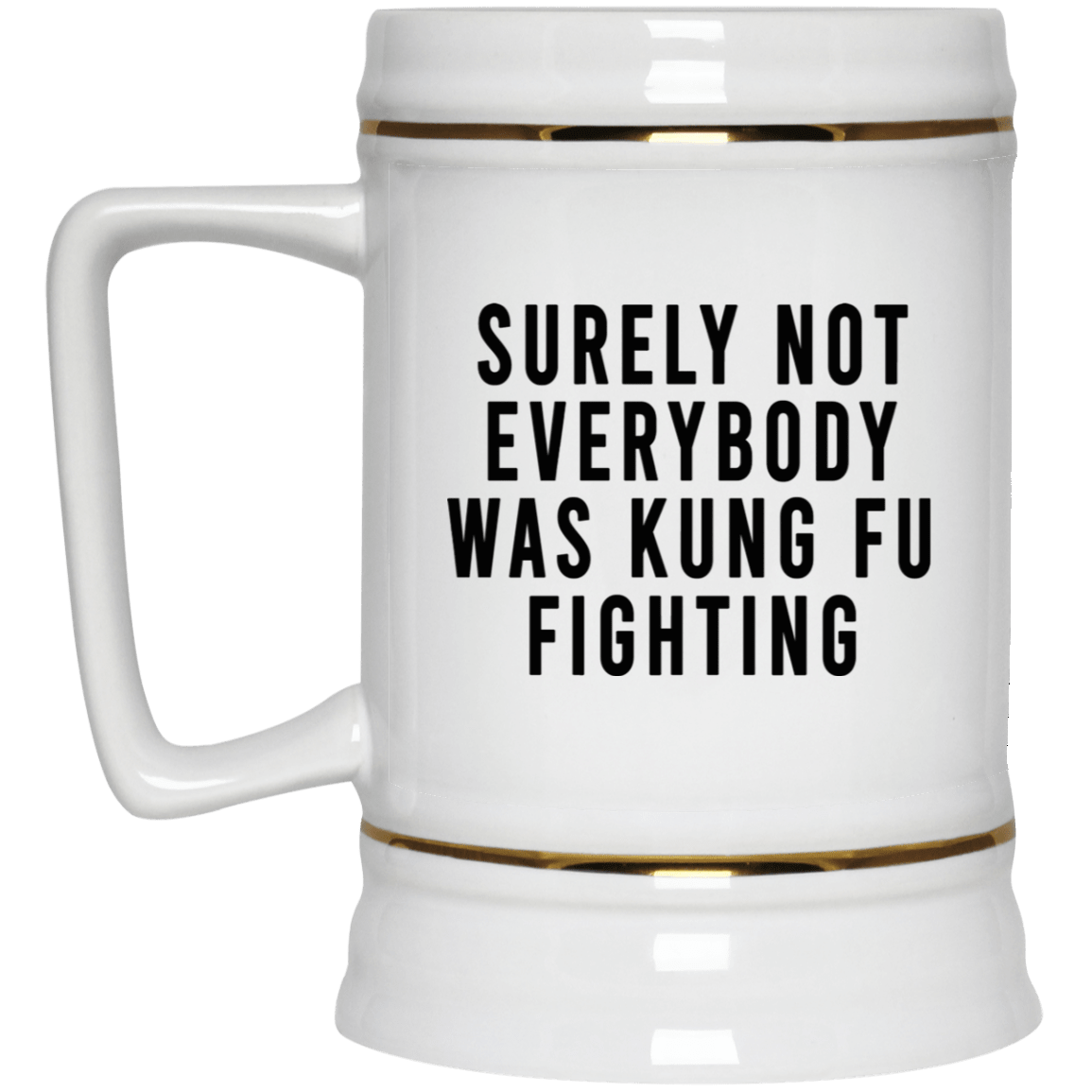 Surely Not Everybody Was Kung Fu Fighting Mug 1035-9819-88282882-47459 - Tee Ript