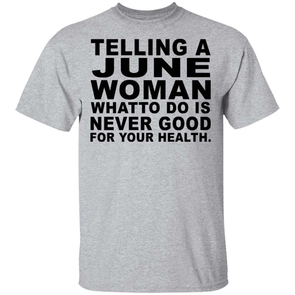 Telling A June Woman What To Do Is Never Good T-Shirts, Hoodies, Tank 22-115-79463223-254 - Tee Ript