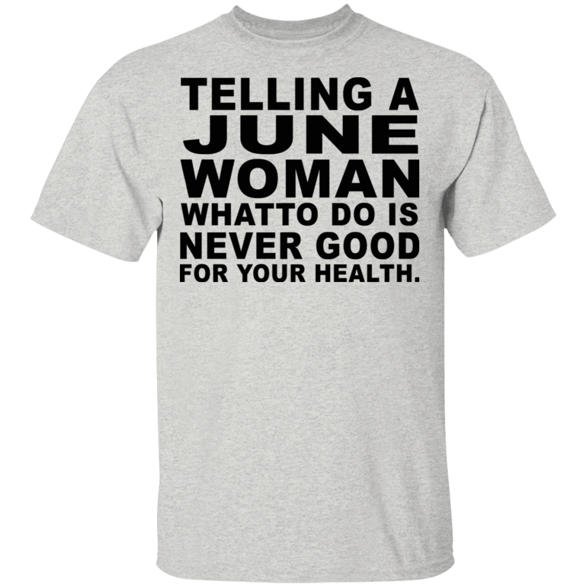 Telling A June Woman What To Do Is Never Good T-Shirts, Hoodies, Tank 22-2475-79463223-12568 - Tee Ript