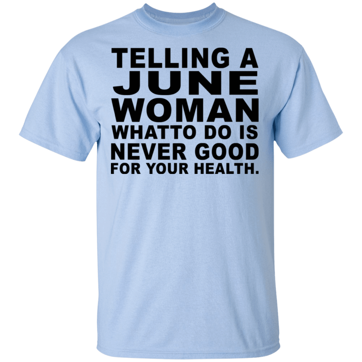 Telling A June Woman What To Do Is Never Good T-Shirts, Hoodies, Tank 22-9800-79463223-47430 - Tee Ript