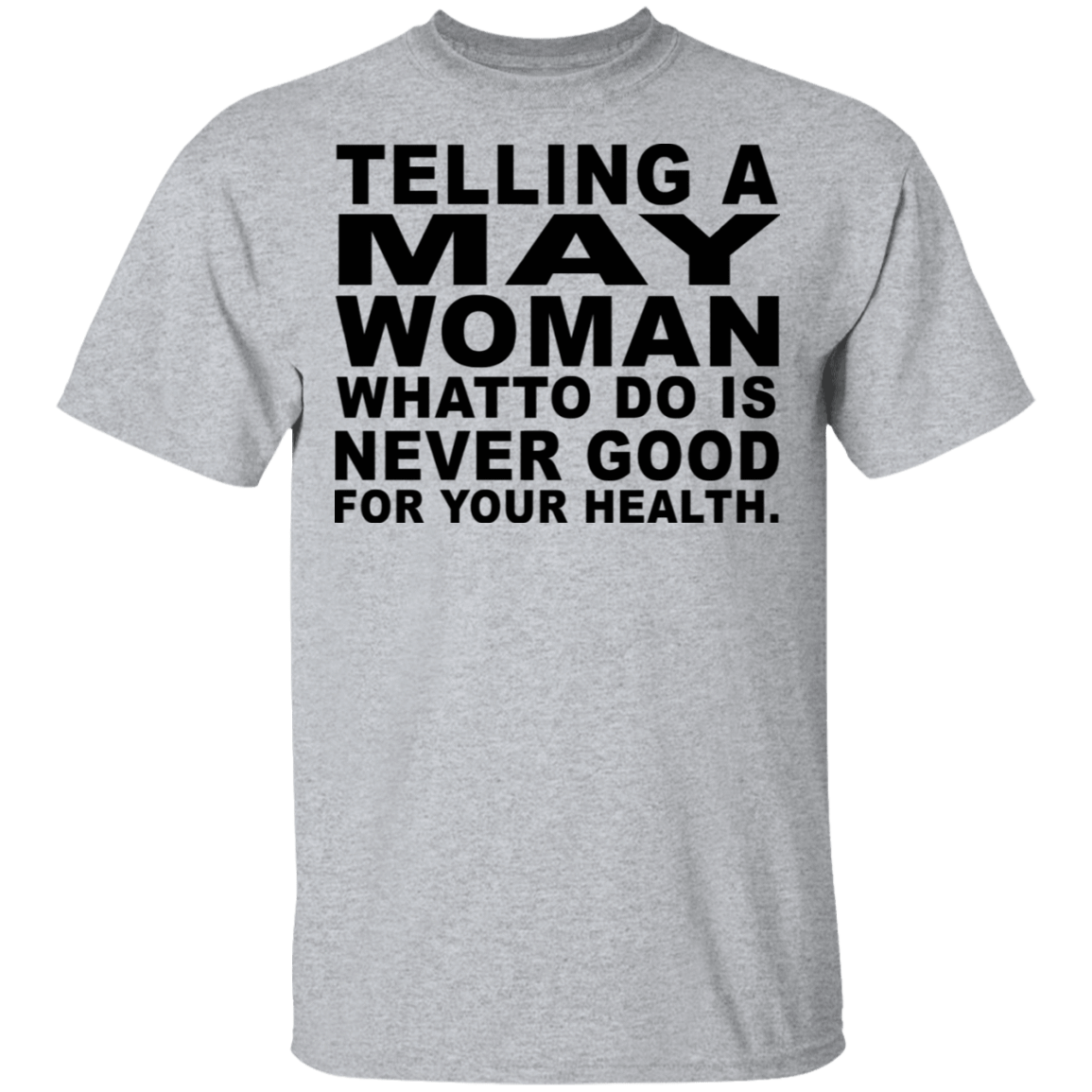 Telling A May Woman What To Do Is Never Good T-Shirts, Hoodies, Tank 22-115-79463219-254 - Tee Ript