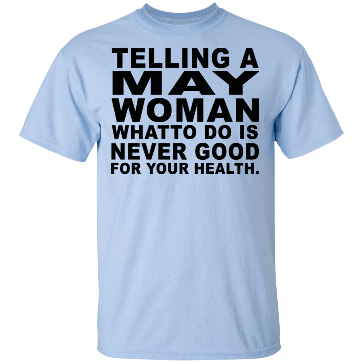 Telling A May Woman What To Do Is Never Good T-Shirts, Hoodies, Tank 22-9800-79463219-47430 - Tee Ript