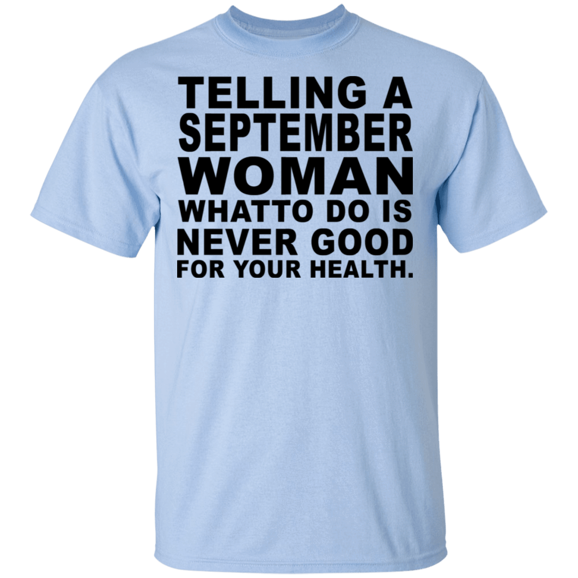 Telling A September Woman What To Do Is Never Good T-Shirts, Hoodies, Tank 22-9800-79463215-47430 - Tee Ript