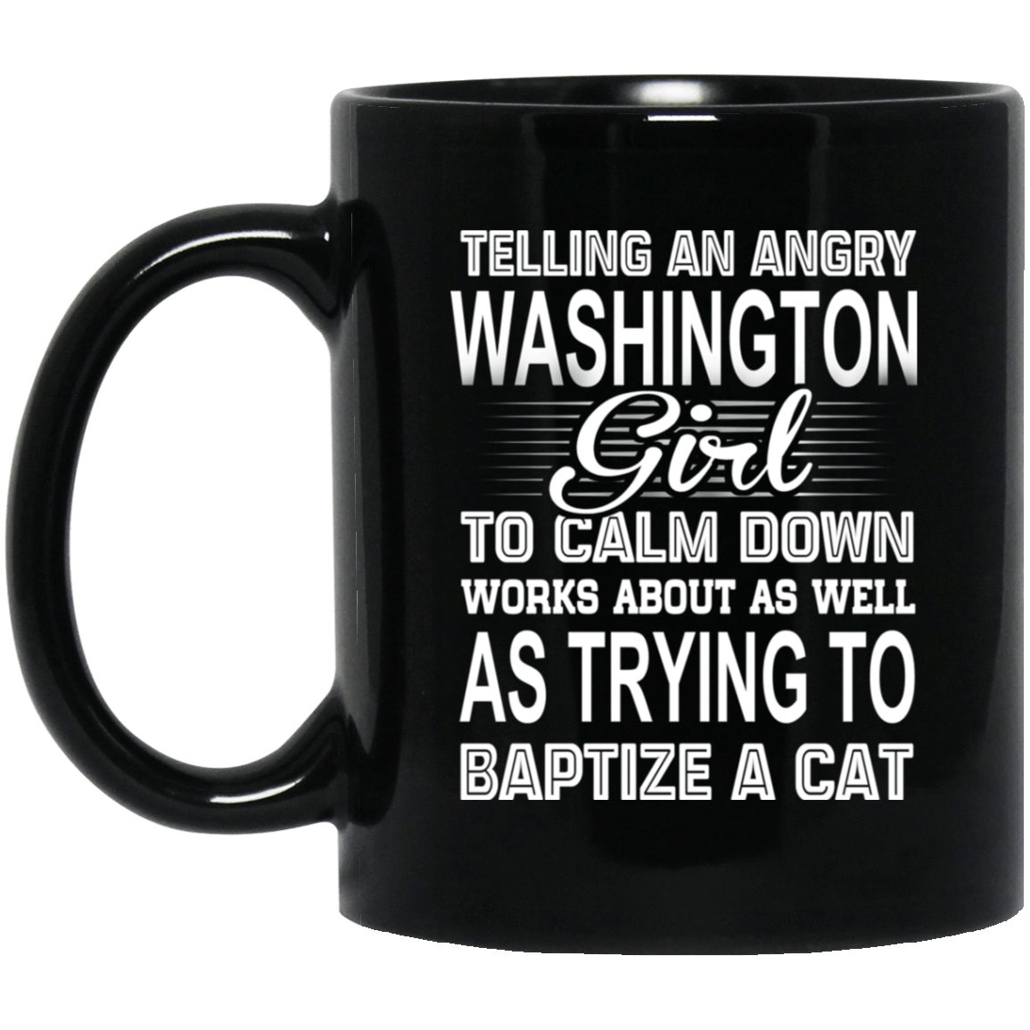Telling An Angry Washington Girl To Calm Down Works About As Well As Trying To Baptize A Cat Mug 1065-10181-76151610-49307 - Tee Ript