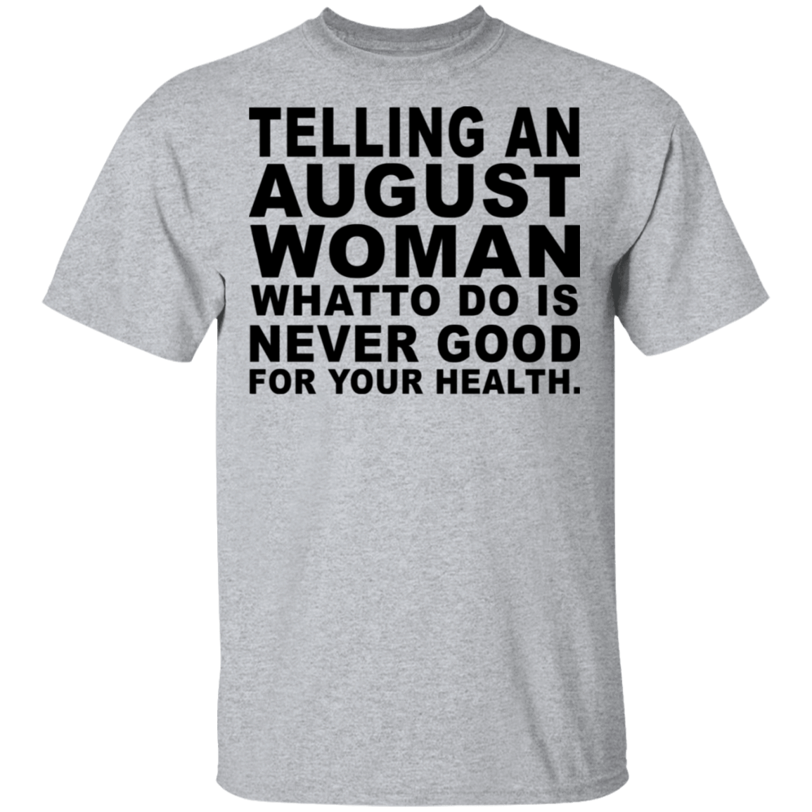 Telling An August Woman What To Do Is Never Good T-Shirts, Hoodies, Tank 22-115-79463211-254 - Tee Ript