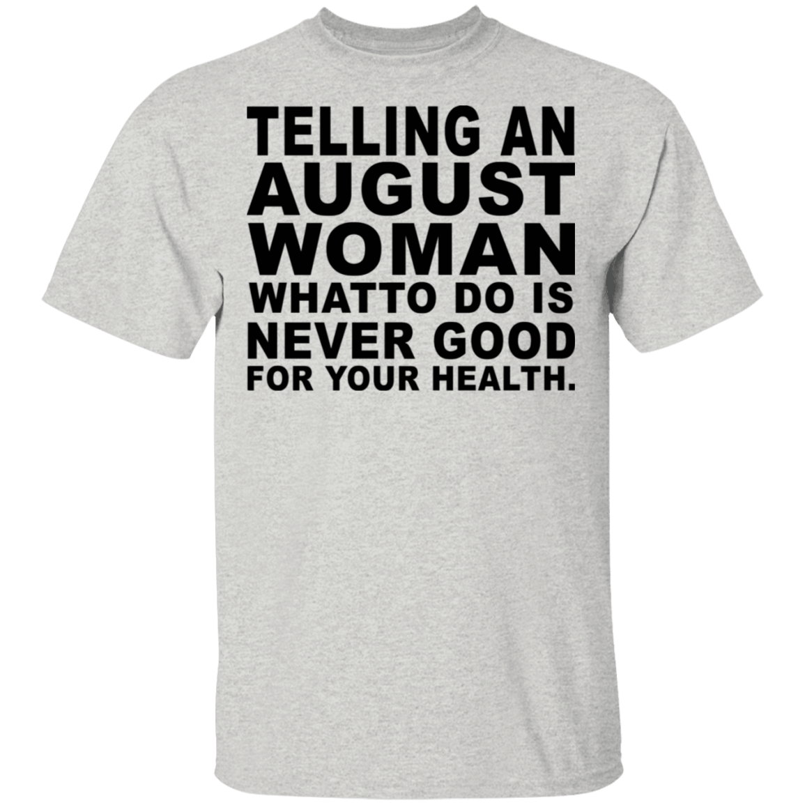 Telling An August Woman What To Do Is Never Good T-Shirts, Hoodies, Tank 22-2475-79463211-12568 - Tee Ript