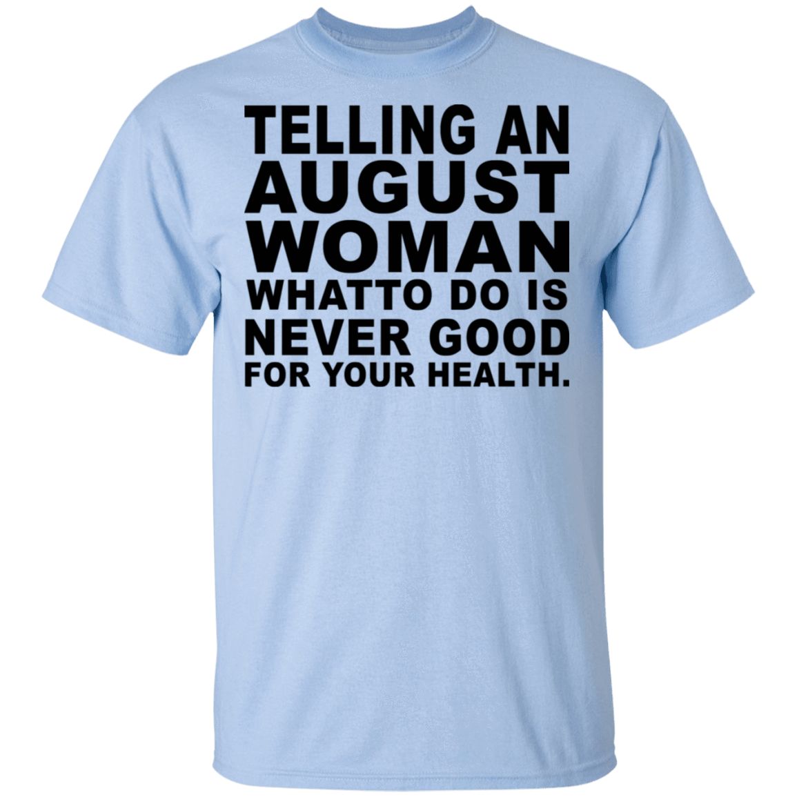 Telling An August Woman What To Do Is Never Good T-Shirts, Hoodies, Tank 22-9800-79463211-47430 - Tee Ript