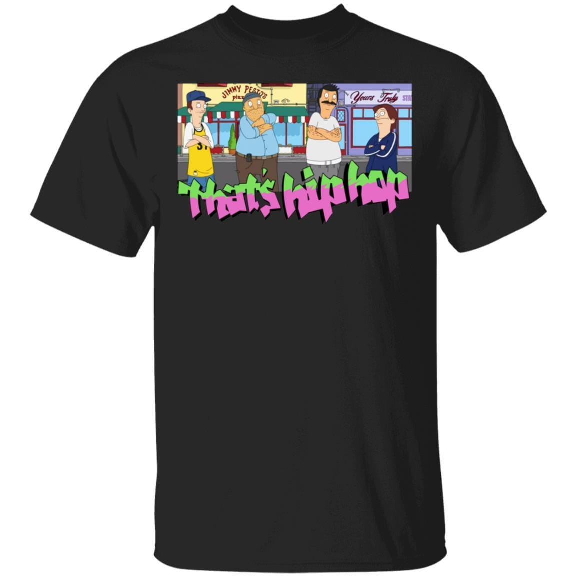 That's Hip Hop Bobs Burgers T-Shirts, Hoodies 1049-9953-92947923-48144 - Tee Ript