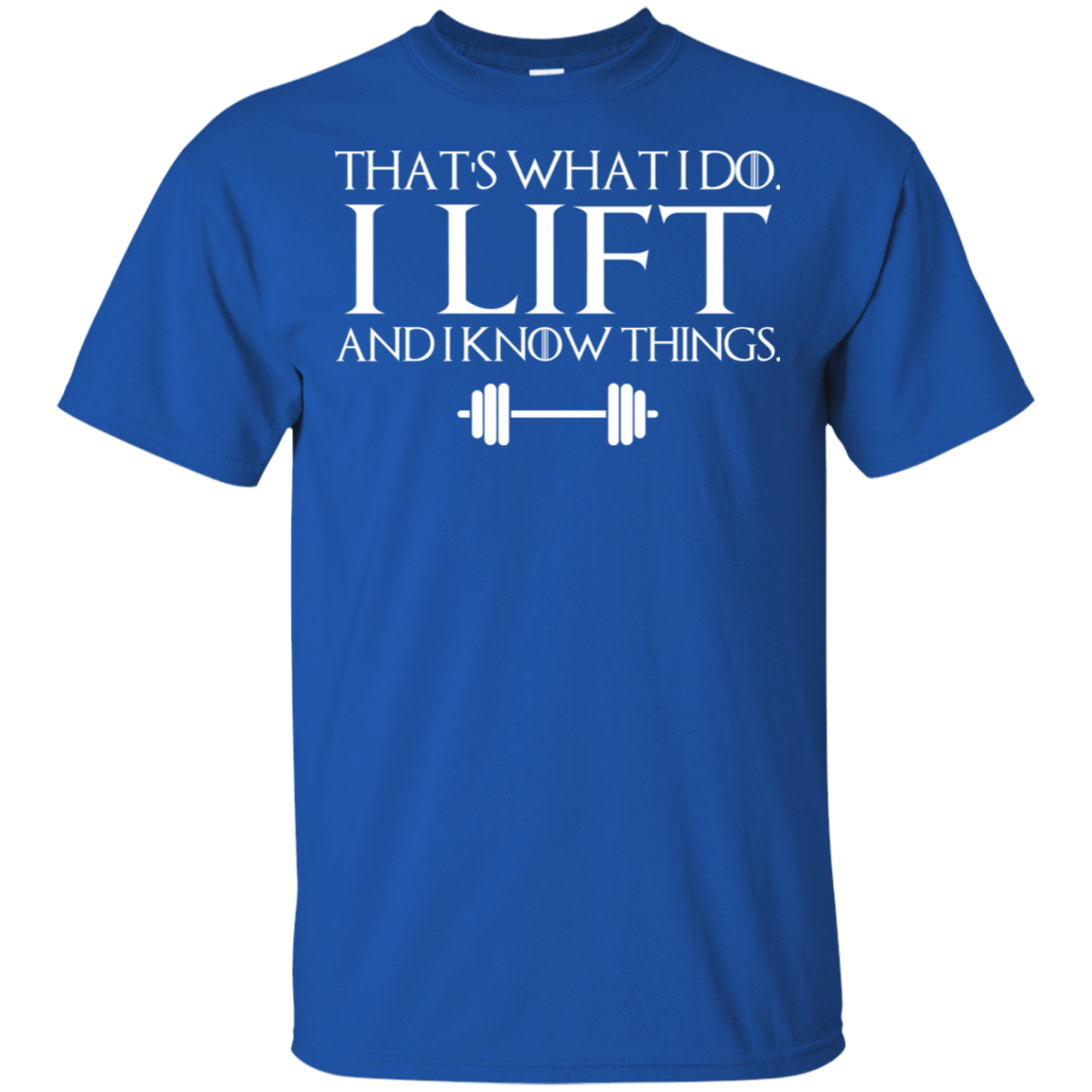 That's What I Do I Lift And I Know Things 22-110-74332201-249 - Tee Ript