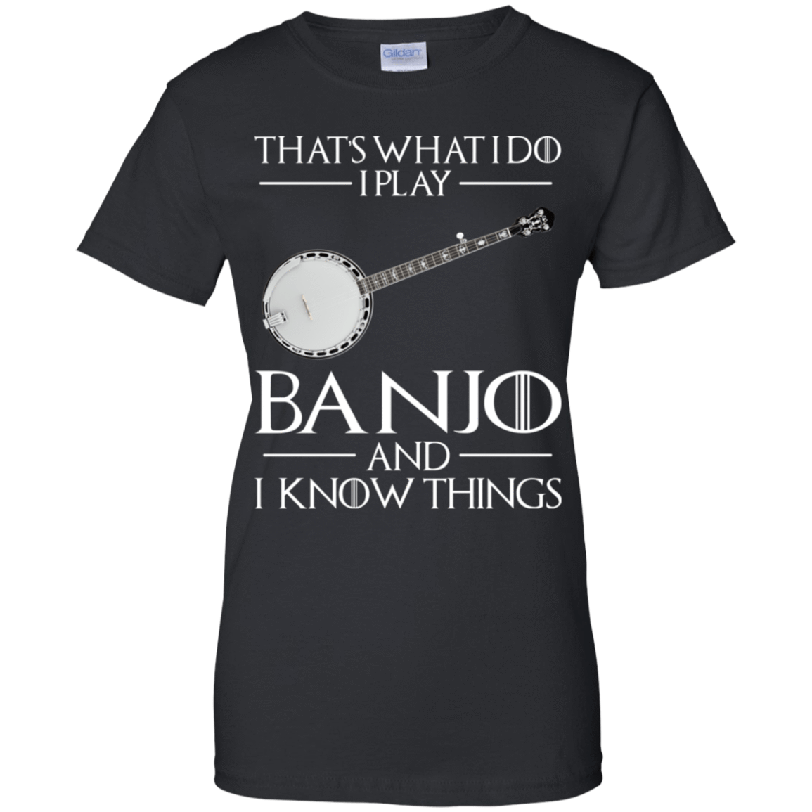 That's What I Do I Play Banjo And I Know Things 939-9248-73428608-44695 - Tee Ript