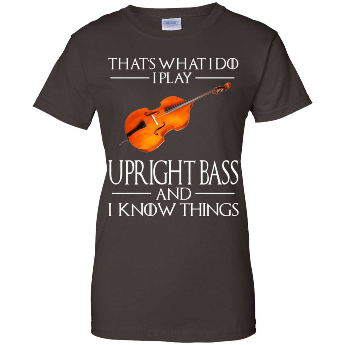 That's What I Do I Play Upright Bass And I Know Things 939-9251-73427950-44702 - Tee Ript