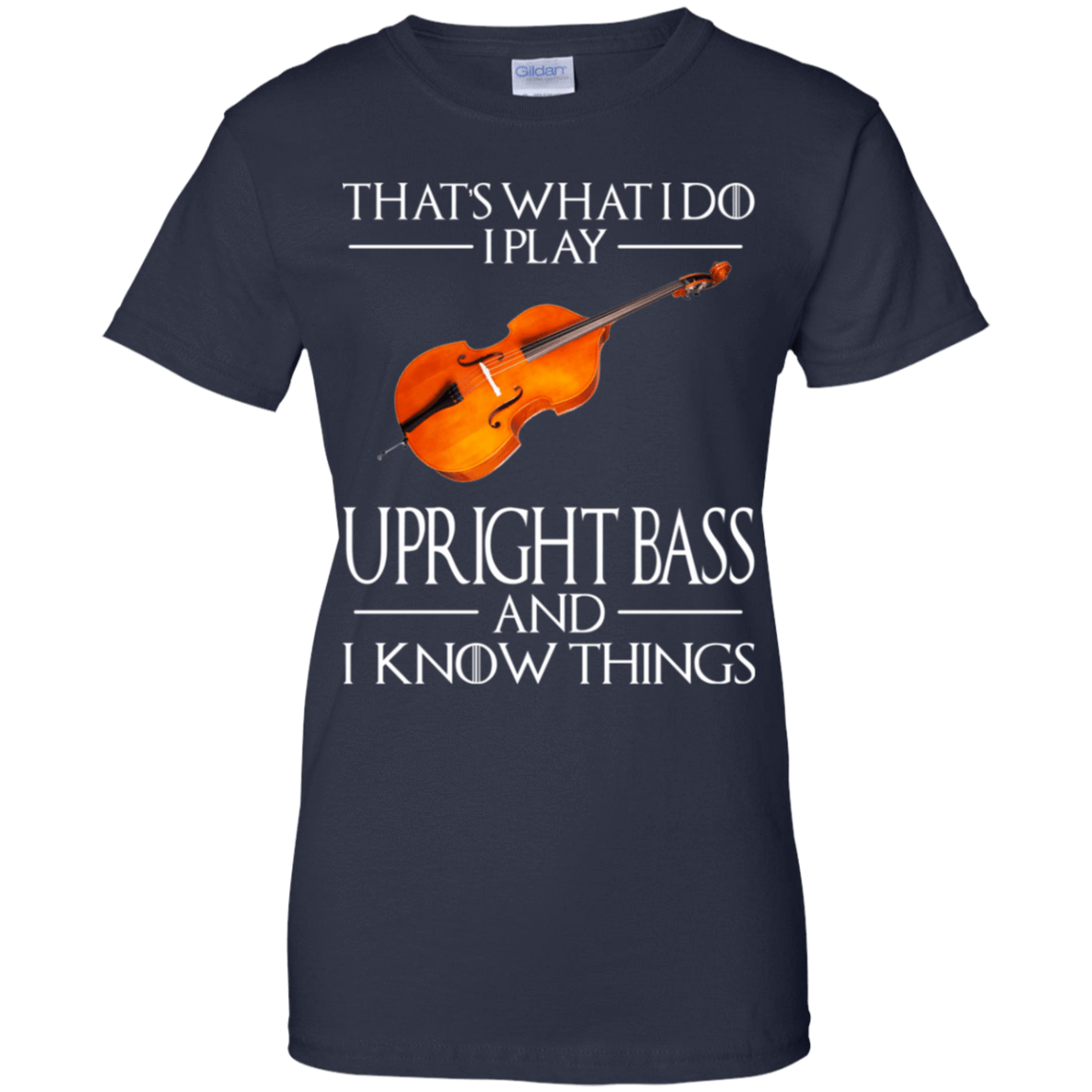 That's What I Do I Play Upright Bass And I Know Things 939-9259-73427950-44765 - Tee Ript