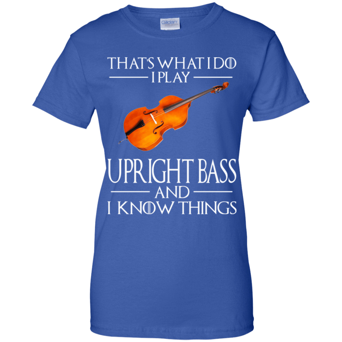 That's What I Do I Play Upright Bass And I Know Things 939-9264-73427950-44807 - Tee Ript