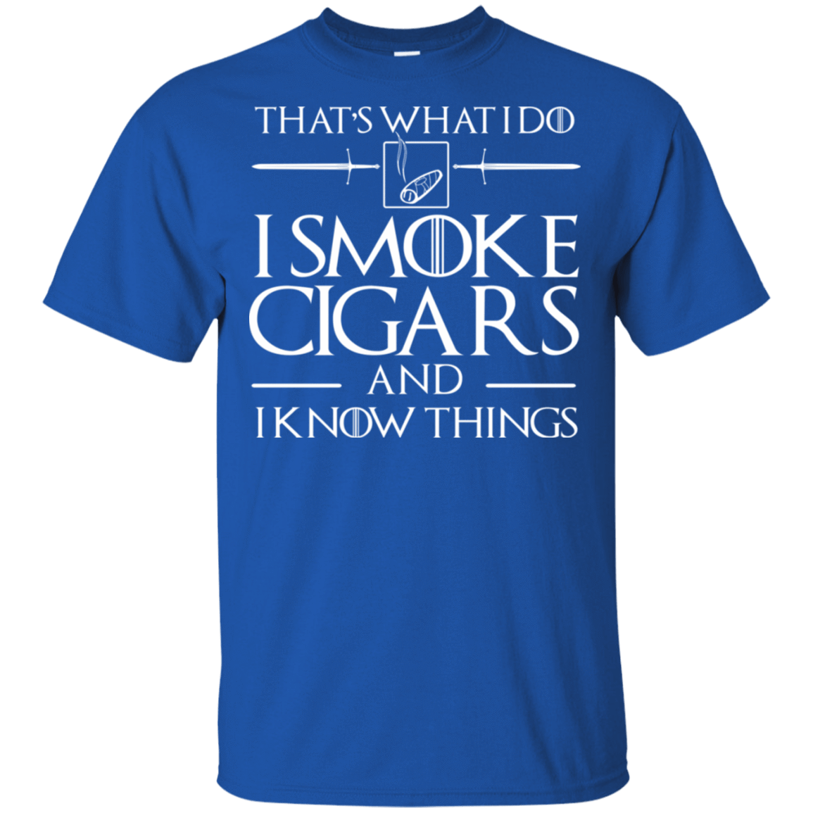 That's What I Do I Smoke Cigars And I Know Things 22-110-73425239-249 - Tee Ript