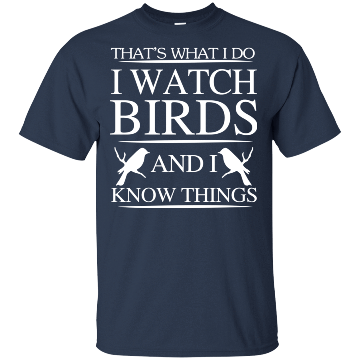 That's What I Do I Watch Birds And I Know Things 22-111-72789236-250 - Tee Ript