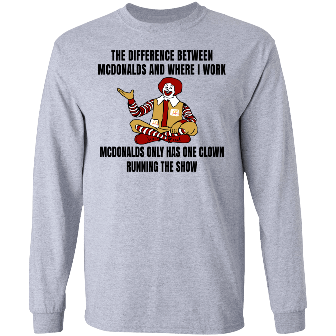 The Difference Between McDonalds And Where I Work McDonalds Only Has One Clown Running The Show T-Shirts, Hoodies, Tank 30-188-79763380-335 - Tee Ript