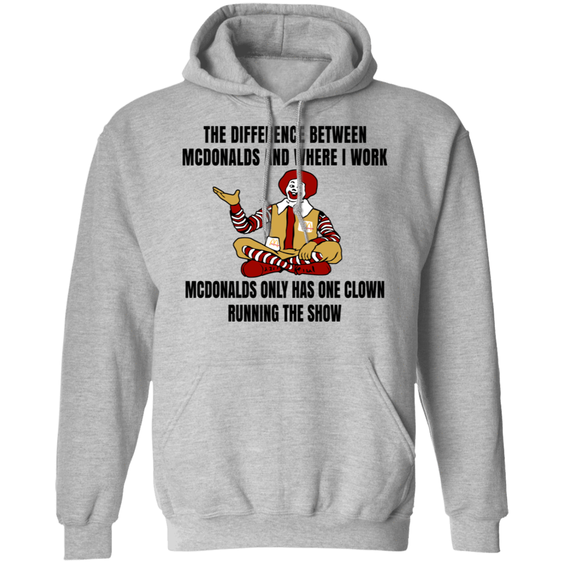 The Difference Between McDonalds And Where I Work McDonalds Only Has One Clown Running The Show T-Shirts, Hoodies, Tank 541-4741-79763381-23111 - Tee Ript