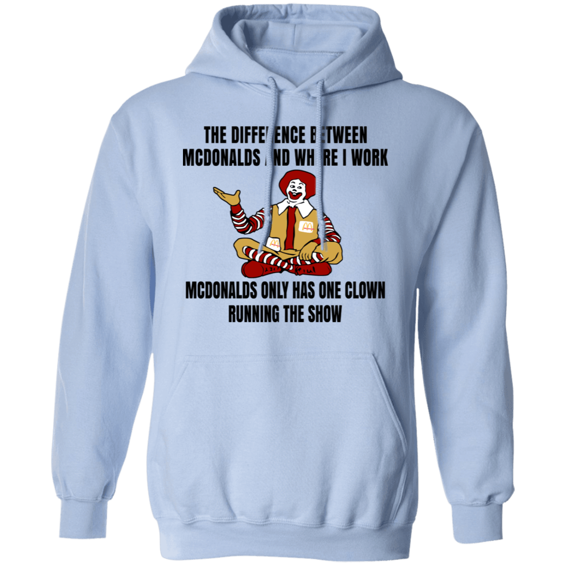 The Difference Between McDonalds And Where I Work McDonalds Only Has One Clown Running The Show T-Shirts, Hoodies, Tank 541-4757-79763381-23039 - Tee Ript