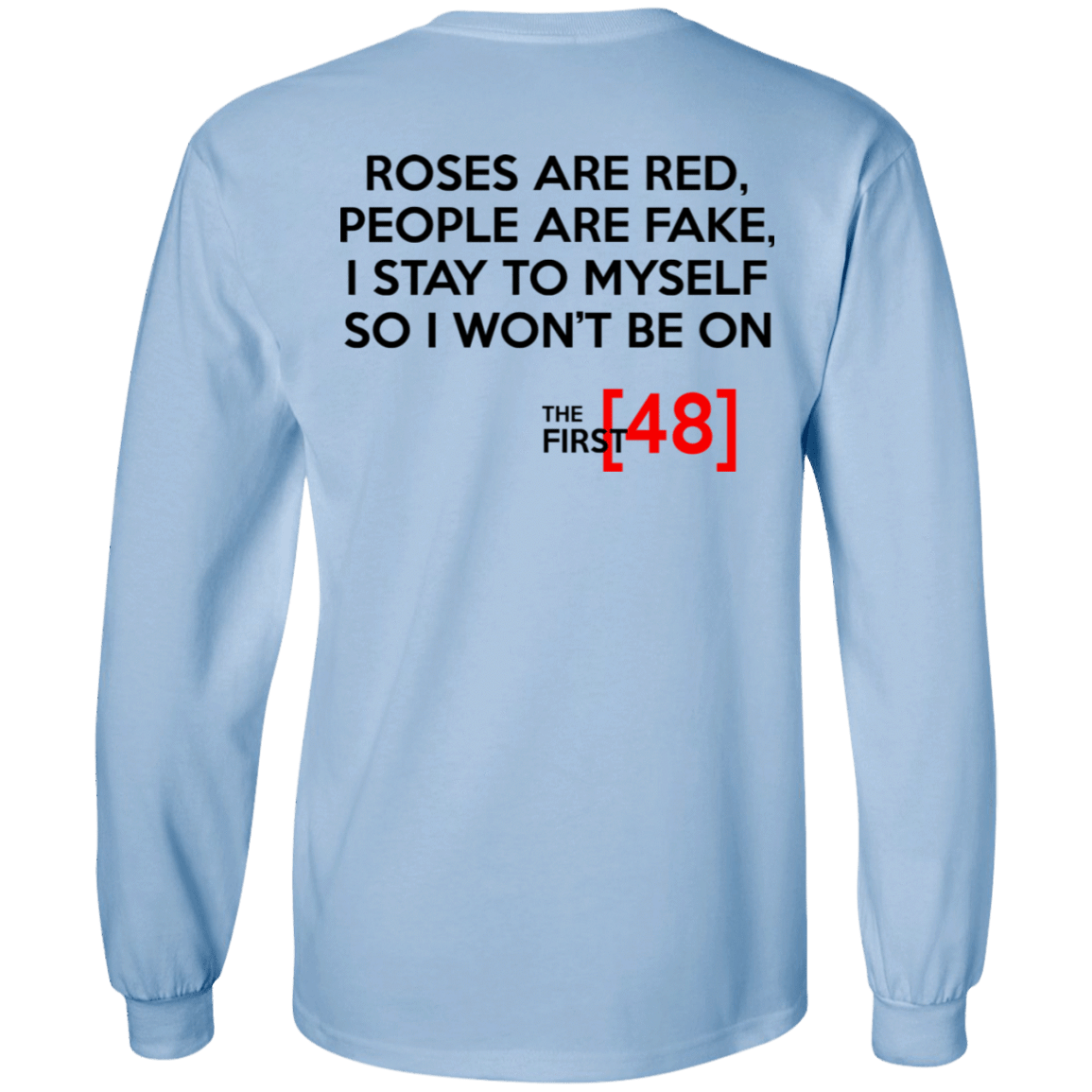 The First 48: Roses Are Red People Are Fake I Stay To Myself So I Won't Be On T-Shirts, Hoodies, Tank 30-2110-79687348-10748 - Tee Ript
