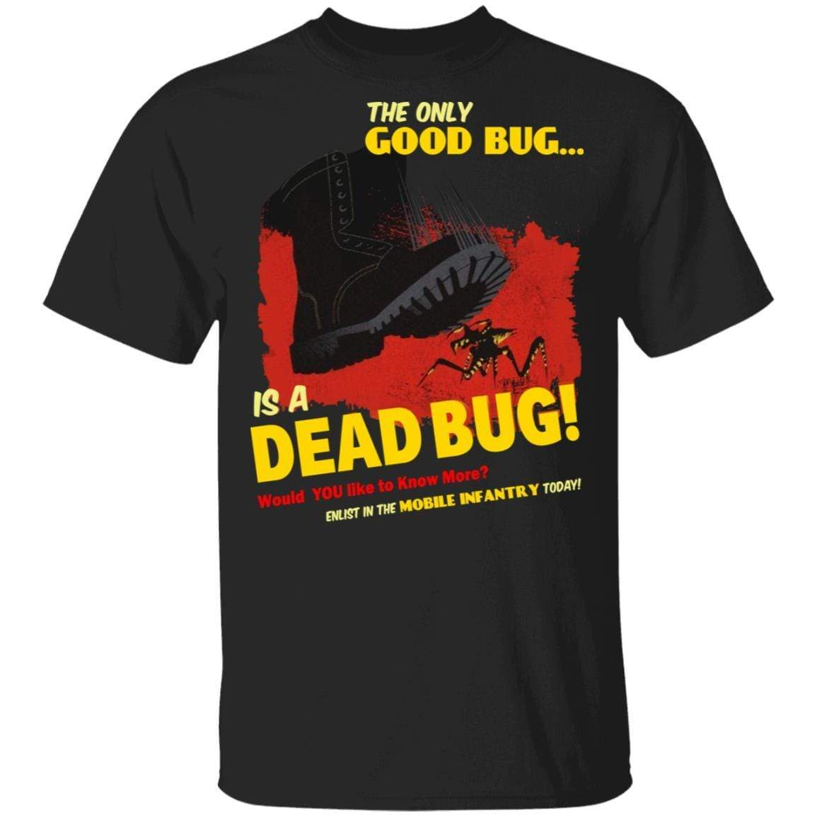 The Only Good Bug Is A Dead Bug Would You Like To Know More Enlist In The Mobile Infantry Today T-Shirts, Hoodies 1049-9953-91821633-48144 - Tee Ript