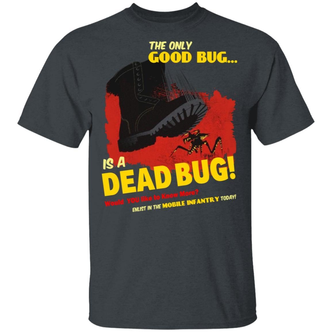 The Only Good Bug Is A Dead Bug Would You Like To Know More Enlist In The Mobile Infantry Today T-Shirts, Hoodies 1049-9957-91821633-48192 - Tee Ript