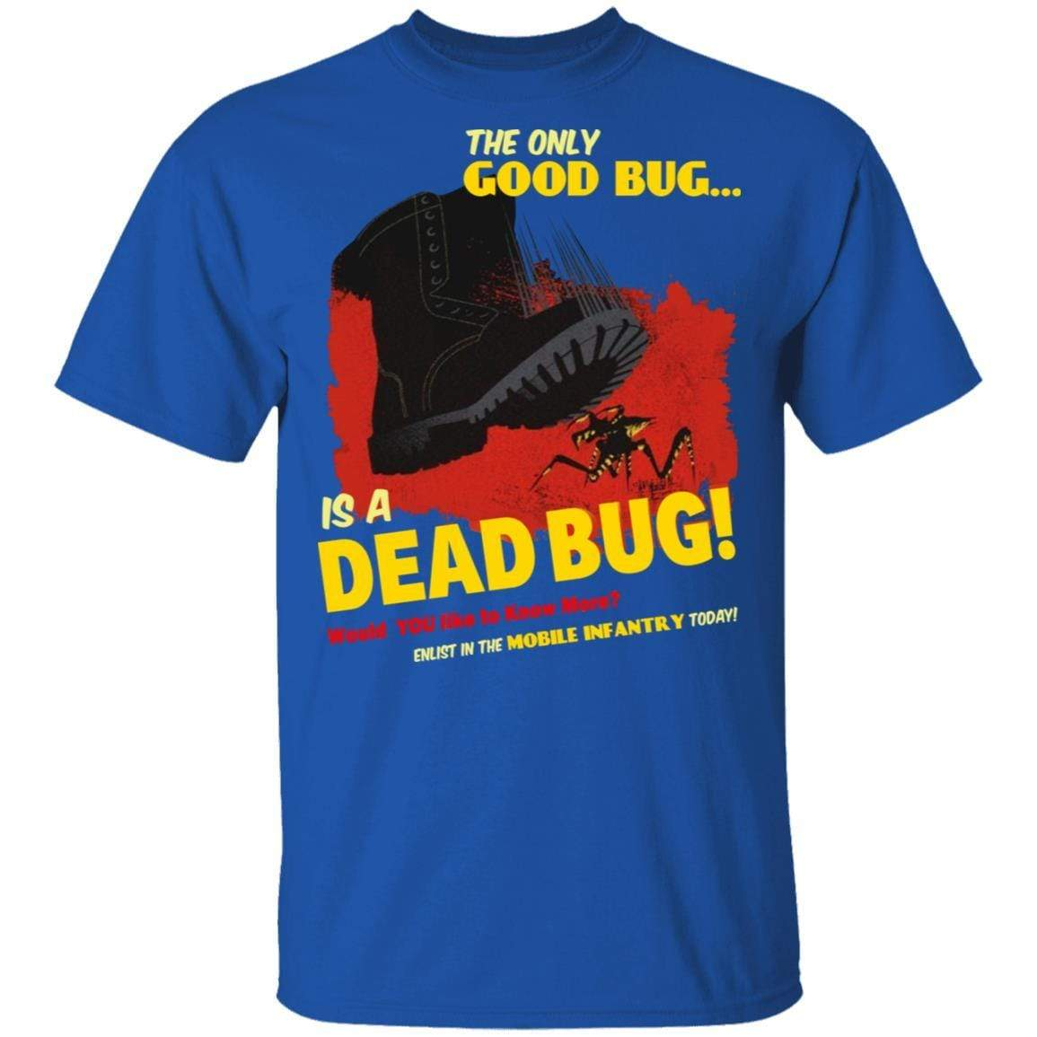 The Only Good Bug Is A Dead Bug Would You Like To Know More Enlist In The Mobile Infantry Today T-Shirts, Hoodies 1049-9971-91821633-48286 - Tee Ript