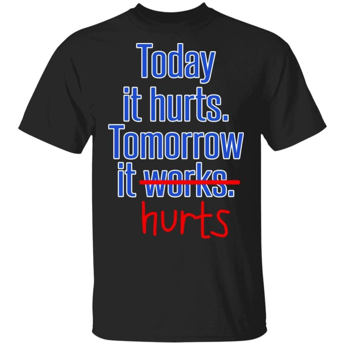 Today Is Hurts Tomorrow It Hurts T-Shirts, Hoodies 1049-9953-88445014-48144 - Tee Ript