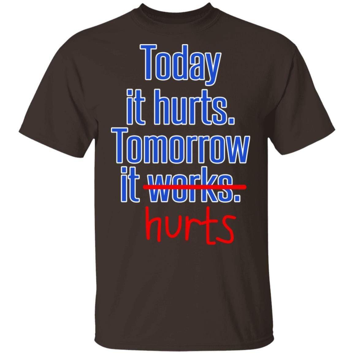 Today Is Hurts Tomorrow It Hurts T-Shirts, Hoodies 1049-9956-88445014-48152 - Tee Ript