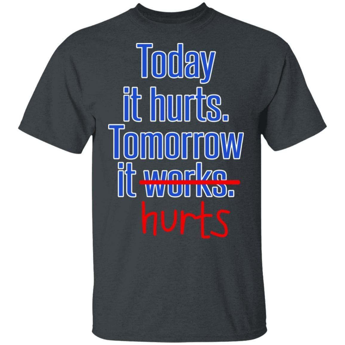 Today Is Hurts Tomorrow It Hurts T-Shirts, Hoodies 1049-9957-88445014-48192 - Tee Ript