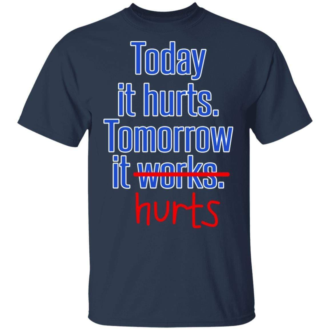 Today Is Hurts Tomorrow It Hurts T-Shirts, Hoodies 1049-9966-88445014-48248 - Tee Ript