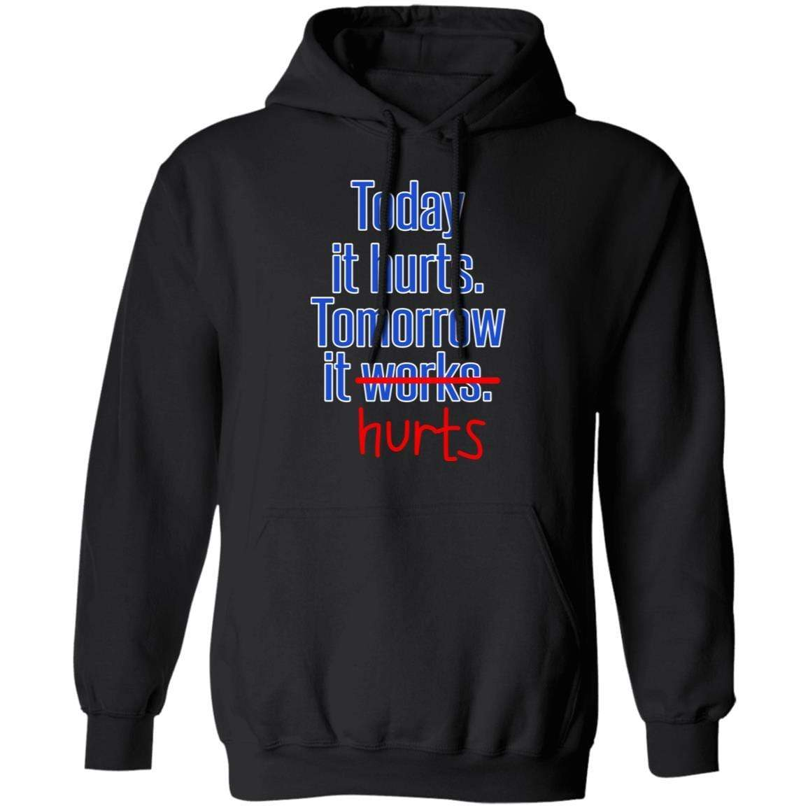 Today Is Hurts Tomorrow It Hurts T-Shirts, Hoodies 541-4740-88445013-23087 - Tee Ript