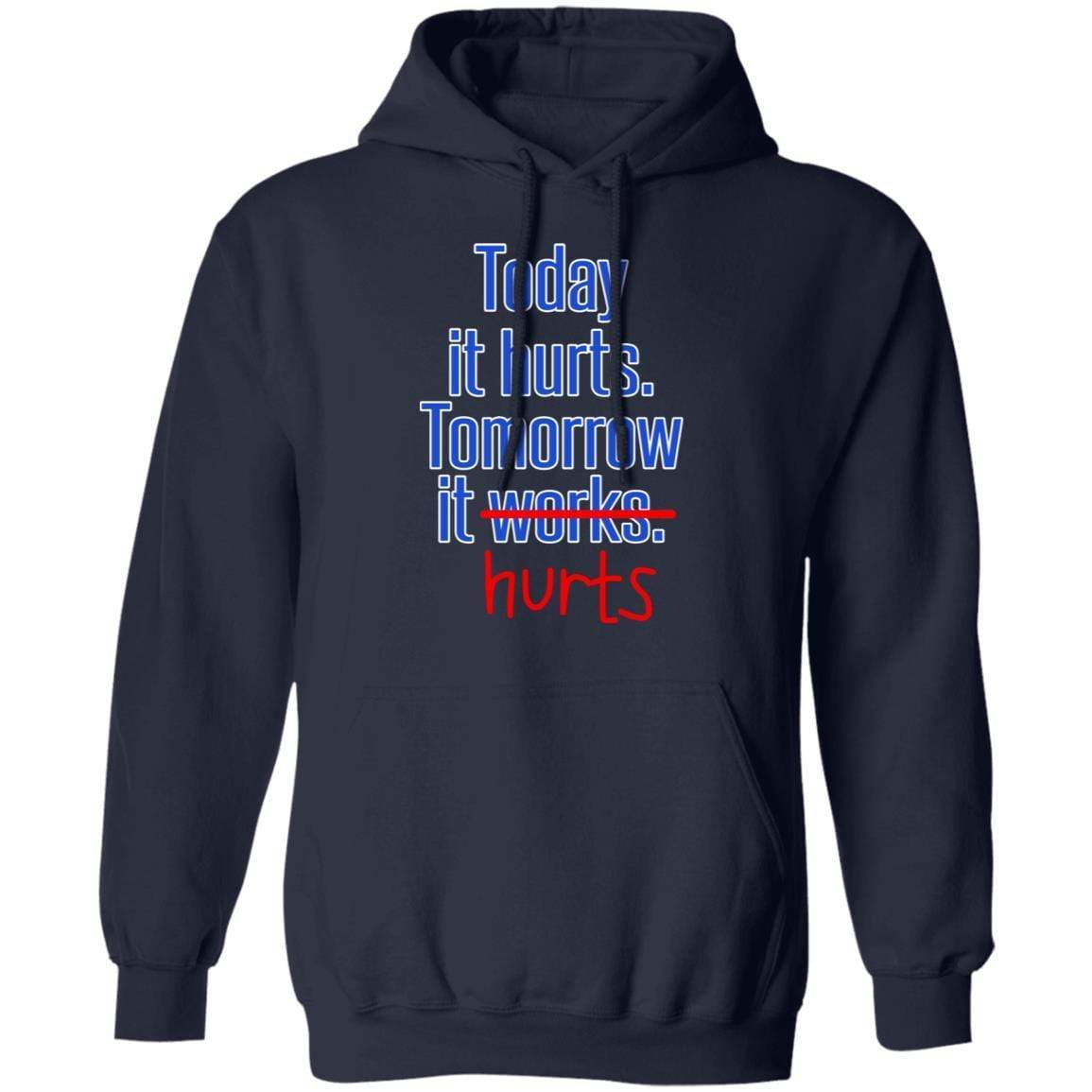 Today Is Hurts Tomorrow It Hurts T-Shirts, Hoodies 541-4742-88445013-23135 - Tee Ript