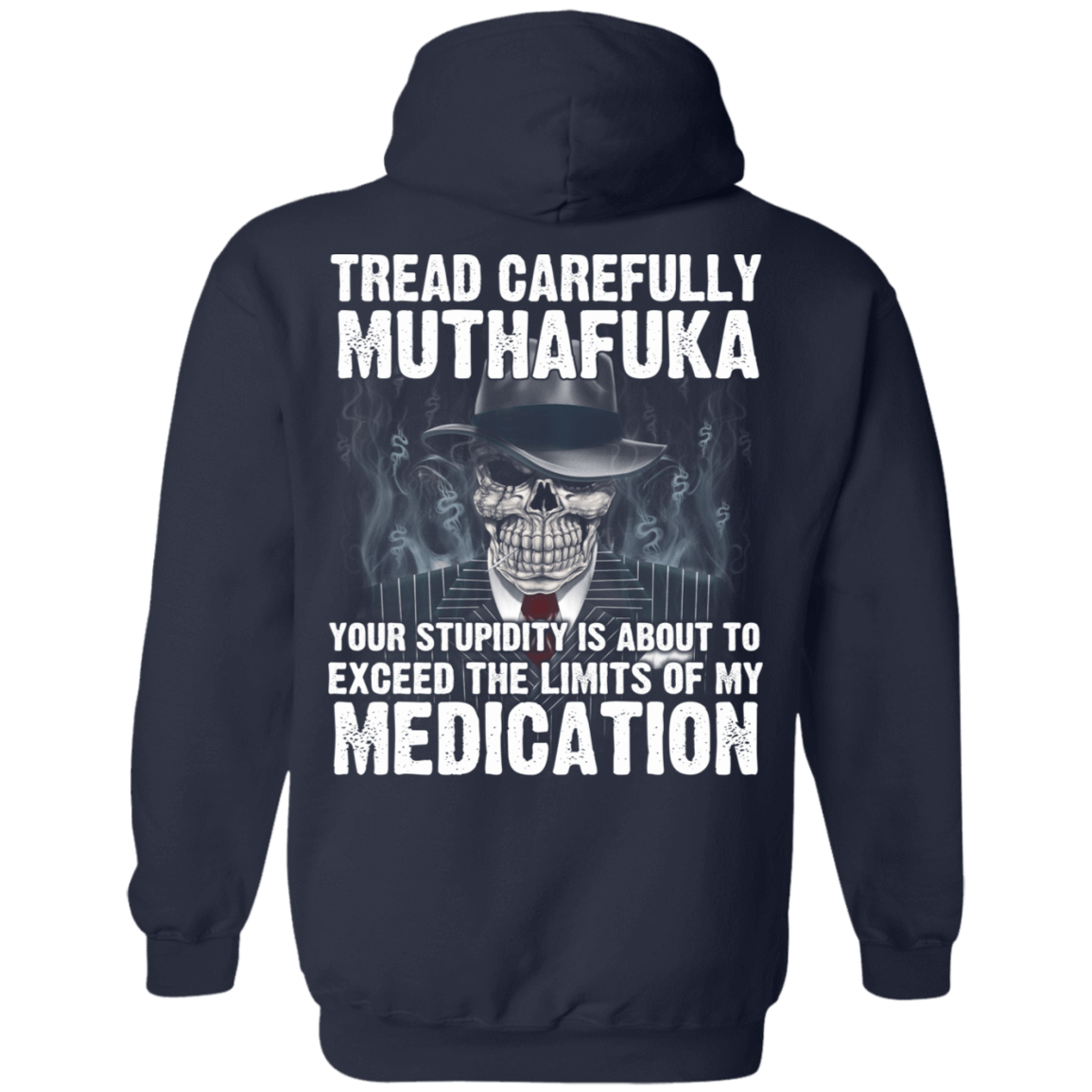 Tread Carefully Muthafuka Your Stupidity Is About To Exceed The Limits Of My Medication 541-4742-72709228-23135 - Tee Ript