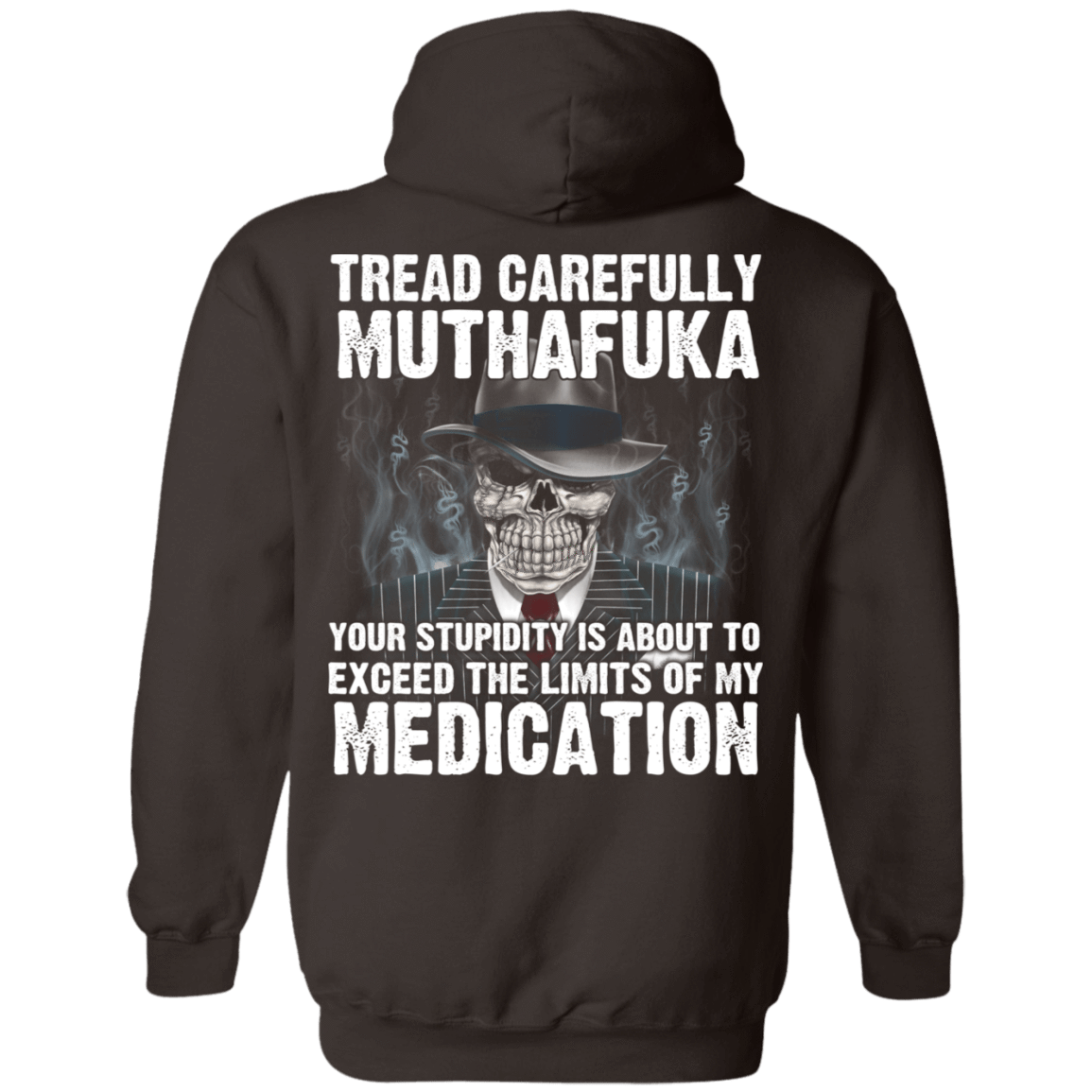 Tread Carefully Muthafuka Your Stupidity Is About To Exceed The Limits Of My Medication 541-4752-72709228-23095 - Tee Ript